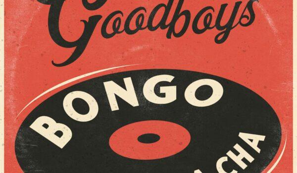 Goodboys – Bongo Cha Cha Cha